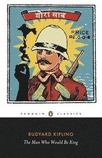 bokomslag The Man Who Would Be King: Selected Stories of Rudyard Kipling