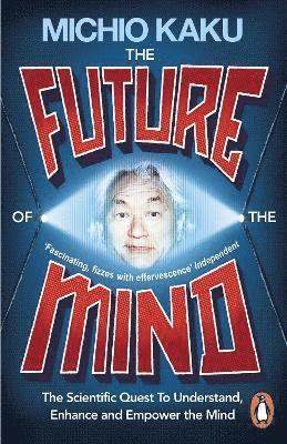 bokomslag Future of the mind - the scientific quest to understand, enhance and empowe