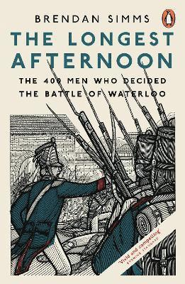 The Longest Afternoon: The 400 Men Who Decided the Battle of Waterloo 1