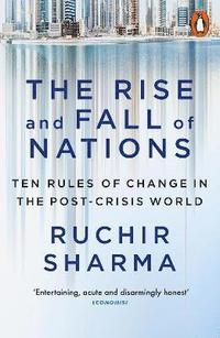 bokomslag The Rise and Fall of Nations: Ten Rules of Change in the Post-Crisis World
