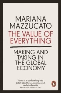 bokomslag The Value of Everything: Making and Taking in the Global Economy