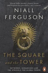bokomslag The Square and the Tower: Networks, Hierarchies and the Struggle for Global Power