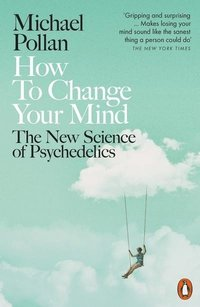 bokomslag How to Change Your Mind: The New Science of Psychedelics