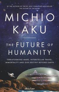 bokomslag The Future of Humanity: Terraforming Mars, Interstellar Travel, Immortality, and Our Destiny Beyond