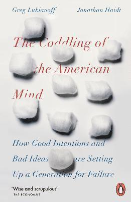 bokomslag The Coddling of the American Mind: How Good Intentions and Bad Ideas Are Setting Up a Generation for Failure