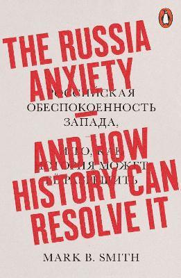 bokomslag The Russia Anxiety: And How History Can Resolve It