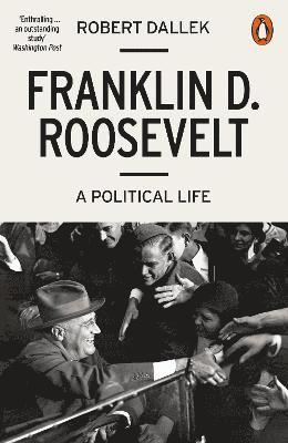 bokomslag Franklin D. Roosevelt: A Political Life