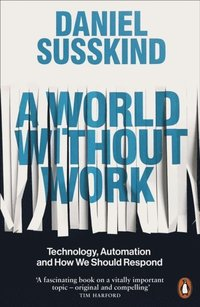 bokomslag A World Without Work: Technology, Automation and How We Should Respond