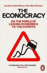 bokomslag The Econocracy: On the Perils of Leaving Economics to the Experts