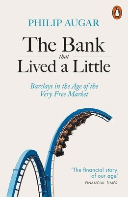 bokomslag The Bank That Lived a Little: Barclays in the Age of the Very Free Market