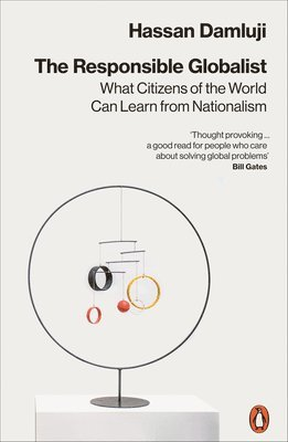 bokomslag The Responsible Globalist: What Citizens of the World Can Learn from Nationalism
