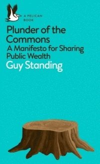 bokomslag Plunder of the Commons: A Manifesto for Sharing Public Wealth
