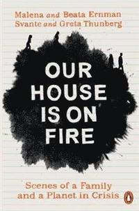 bokomslag Our House is on Fire: Scenes of a Family and a Planet in Crisis