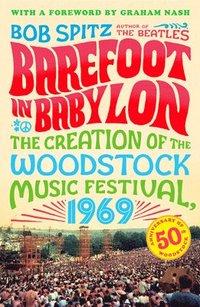 bokomslag Barefoot in Babylon: The Creation of the Woodstock Music Festival, 1969