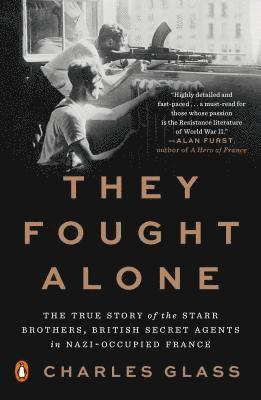 bokomslag They Fought Alone: The True Story of the Starr Brothers, British Secret Agents in Nazi-Occupied France