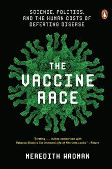 bokomslag The Vaccine Race: Science, Politics, and the Human Costs of Defeating Disease