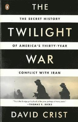 bokomslag The Twilight War: The Secret History of America's Thirty-Year Conflict with Iran
