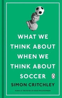 bokomslag What We Think about When We Think about Soccer
