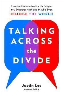 bokomslag Talking Across the Divide: How to Communicate with People You Disagree with and Maybe Even Change the World
