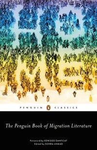 bokomslag The Penguin Book of Migration Literature: Departures, Arrivals, Generations, Returns