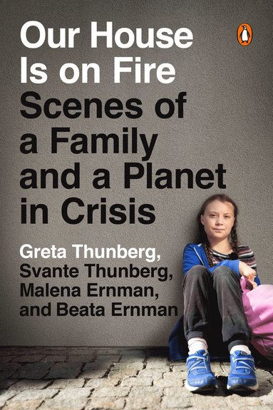 bokomslag Our House Is on Fire : Scenes of a Family and a Planet in Crisis