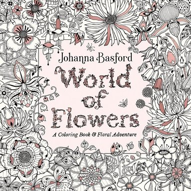 bokomslag World of Flowers: A Coloring Book and Floral Adventure