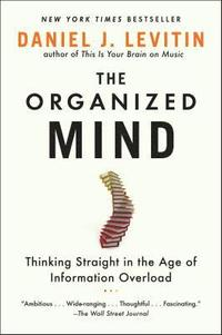 bokomslag The Organized Mind: Thinking Straight in the Age of Information Overload