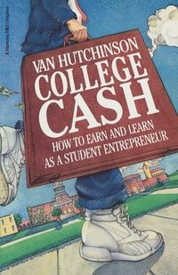 bokomslag College Cash: How to Earn and Learn as a Student Entrepreneur