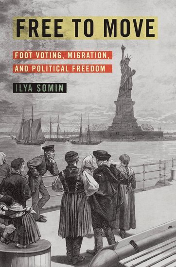 bokomslag Free to Move: Foot Voting, Migration, and Political Freedom