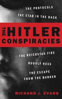 bokomslag The Hitler Conspiracies: The Protocols - The Stab in the Back - The Reichstag Fire - Rudolf Hess - The Escape from the Bunker