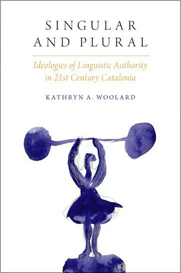 bokomslag Singular and Plural: Ideologies of Linguistic Authority in 21st Century Catalonia