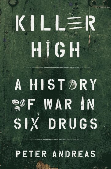 bokomslag Killer High: A History of War in Six Drugs
