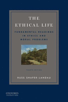 bokomslag The Ethical Life: Fundamental Readings in Ethics and Contemporary Moral Problems