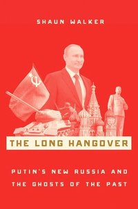bokomslag The Long Hangover: Putin's New Russia and the Ghosts of the Past
