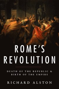 Romes revolution - death of the republic and birth of the empire