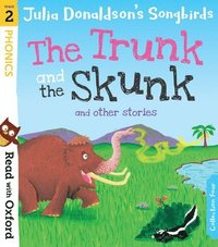 bokomslag Read with Oxford: Stage 2: Julia Donaldson's Songbirds: The Trunk and The Skunk and Other Stories