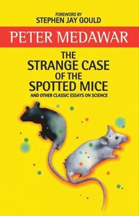 bokomslag The Strange Case of the Spotted Mice and Other Classic Essays on Science