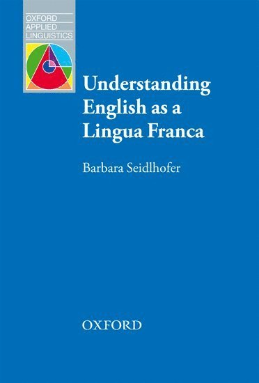 bokomslag Understanding English as a Lingua Franca: A complete introduction to the theoretical nature and practical implications of English used as a lingua franca