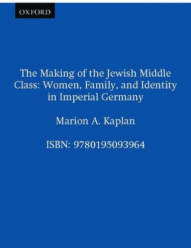 bokomslag The Making of the Jewish Middle Class: Women, Family, and Identity in Imperial Germany