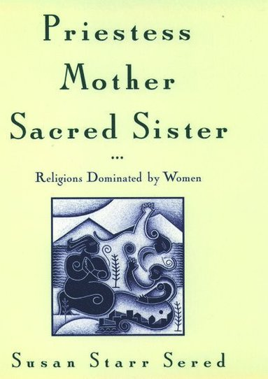 bokomslag Priestess, Mother, Sacred Sister: Religions Dominated by Women