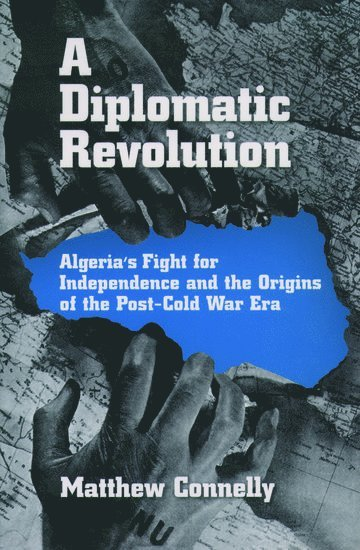 bokomslag A Diplomatic Revolution: Algeria's Fight for Independence and the Origins of the Post-Cold War Era