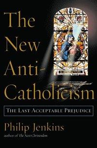 bokomslag The New Anti-Catholicism