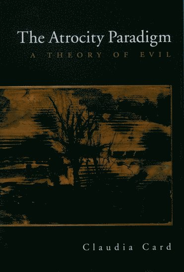 bokomslag The Atrocity Paradigm: A Theory of Evil