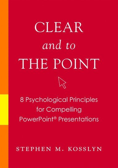bokomslag Clear and to the Point: 8 psychological principles for compelling PowerPoint presentations