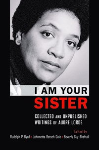 bokomslag I Am Your Sister Collected and Unpublished Writings of Audre Lorde