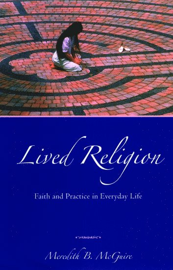 bokomslag Lived Religion: Faith and Practice in Everyday Life