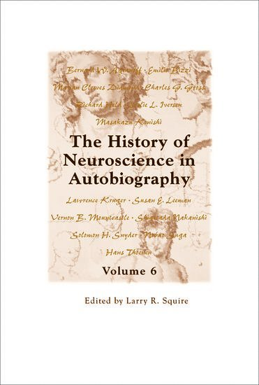 The History of Neuroscience in Autobiography Volume 6 1