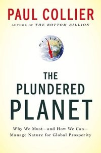 bokomslag Plundered Planet: Why We Must--And How We Can--Manage Nature for Global Prosperity