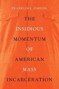 bokomslag The Insidious Momentum of American Mass Incarceration