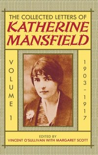 bokomslag The Collected Letters of Katherine Mansfield: Volume I: 1903-1917